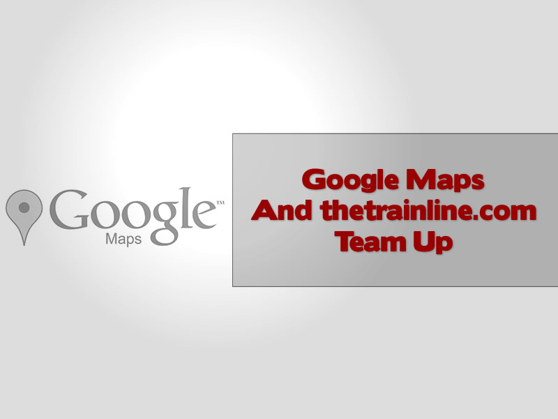 Google Maps And the train line Team Up