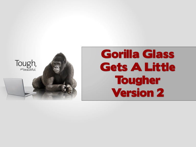 Gorilla Glass Version 2