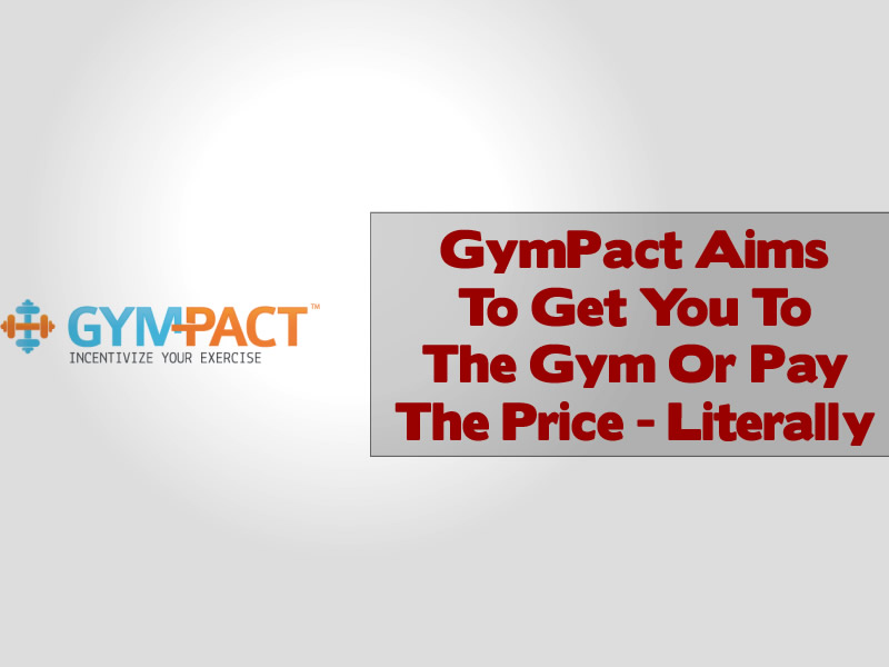 GymPact Aims To Get You To The Gym Or Pay The Price - Literally