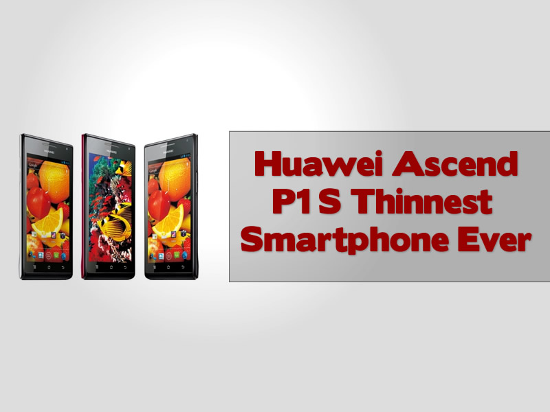 Huawei Ascend P1 S Thinnest Smartphone Ever