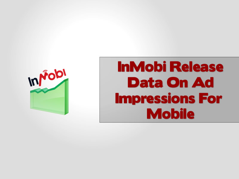 InMobi Release Data On Ad Impressions For Mobile