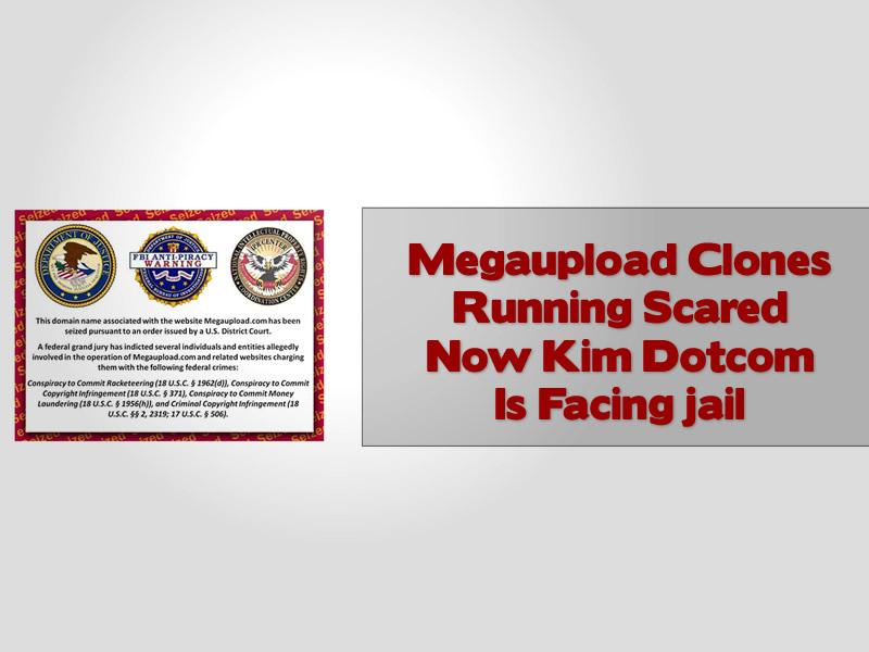 Megaupload Clones Running Scared Now Kim Dotcom Is Facing jail