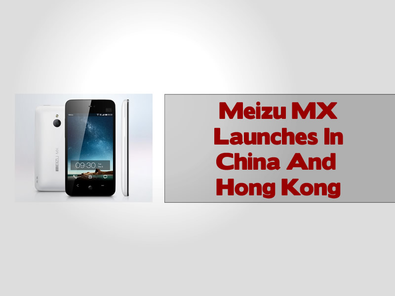 Meizu MX Launches In China And Hong Kong