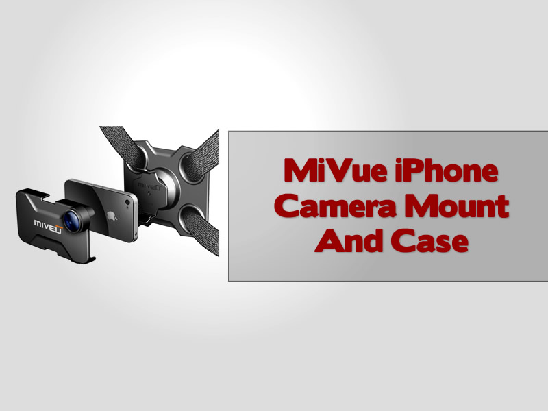 MiVue iPhone Camera Mount And Case