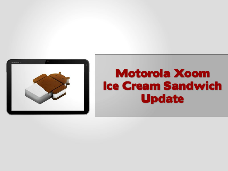 Motorola Xoom Ice Cream Sandwich Update