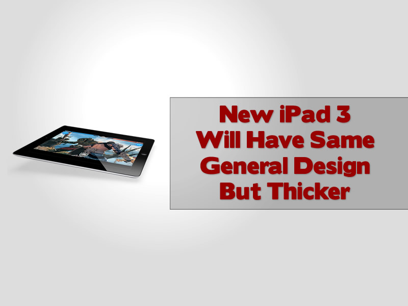 New iPad 3 Will Have Same General Design But Thicker