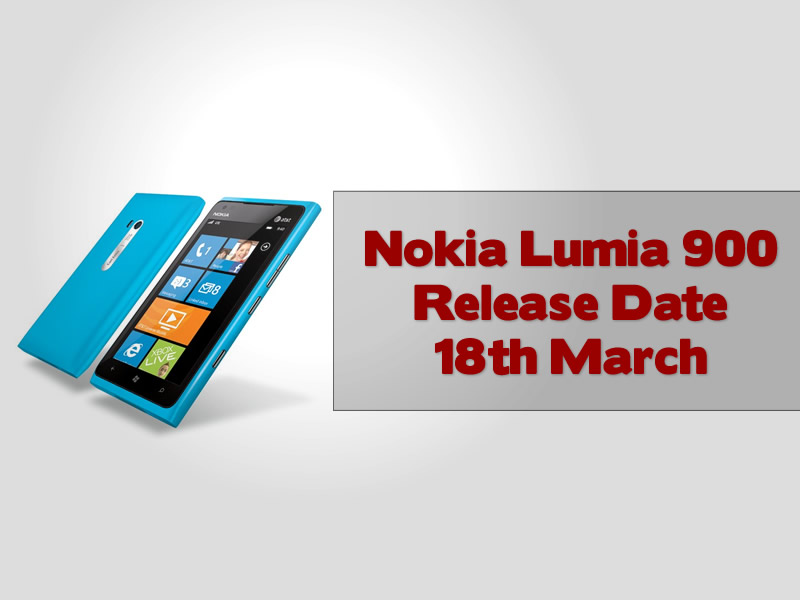 Nokia Lumia 900 Release Date 18th March