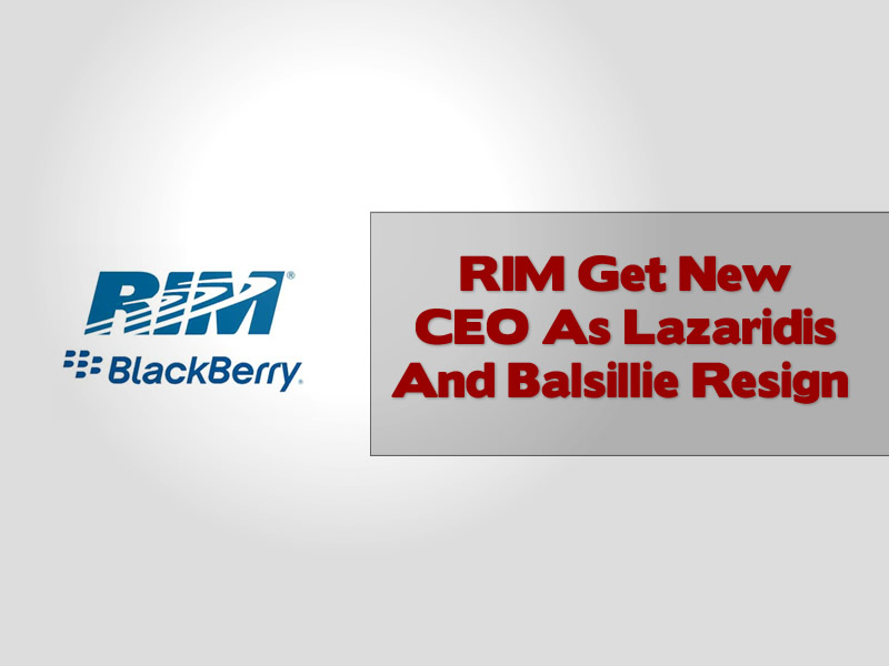 RIM Get New CEO As Lazaridis And Balsillie Resign