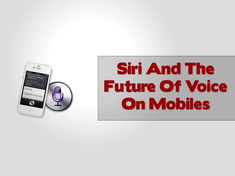 Siri And The Future Of Voice On Mobiles