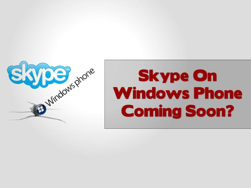 Skype On Windows Phone Coming Soon