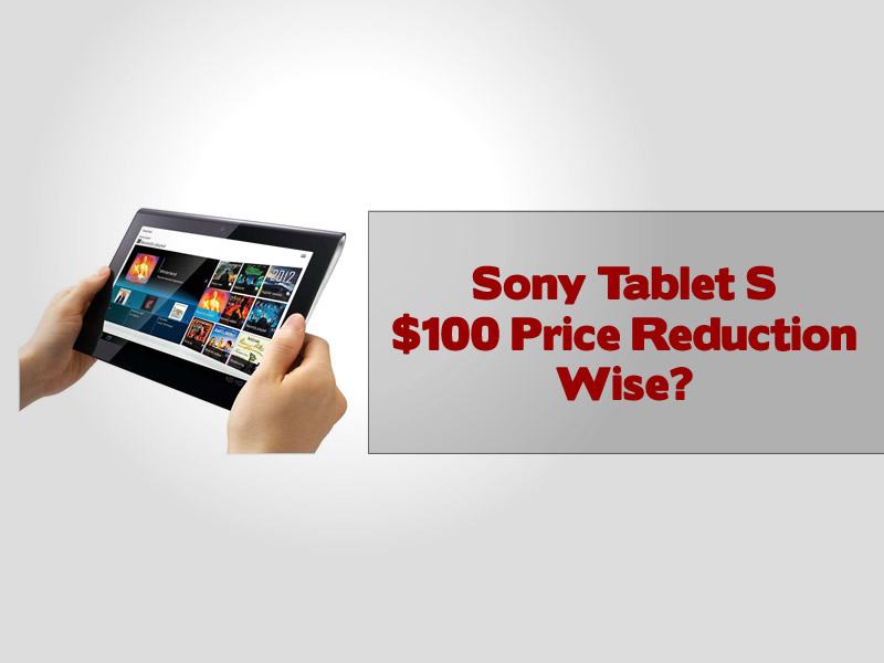 Sony Tablet S $100 Price Reduction Wise