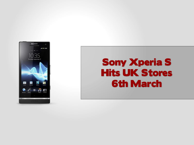 Sony Xperia S Hits UK Stores 6th March