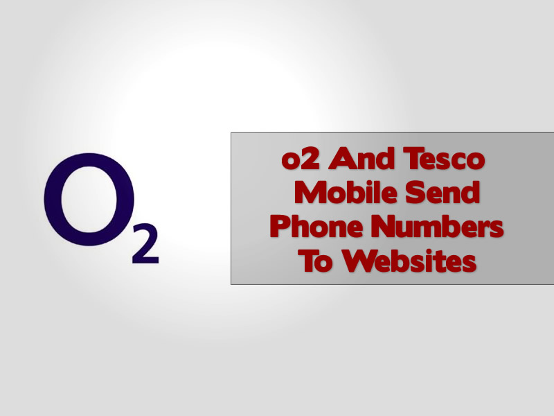 o2 And Tesco Mobile Send Phone Numbers To Websites