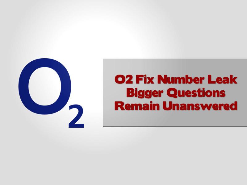 o2 Fix Number Leak Bigger Questions Remain Unanswered