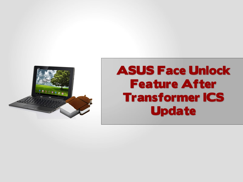 ASUS Face Unlock Feature After Transformer ICS Update