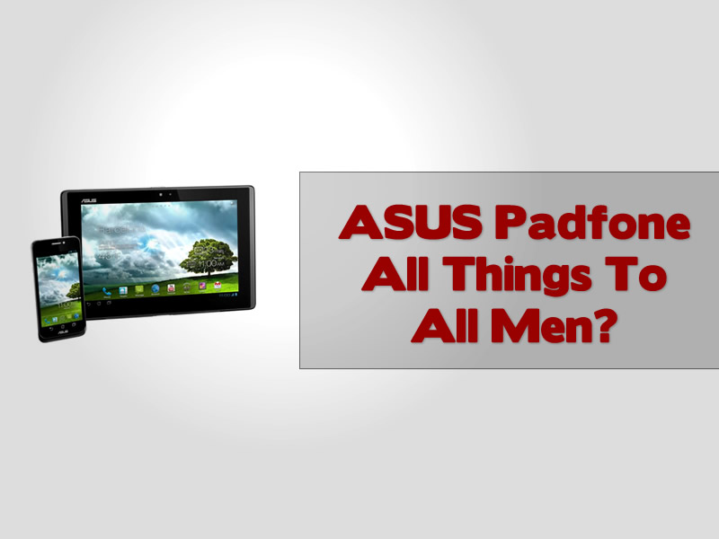 ASUS Padfone All Things To All Men