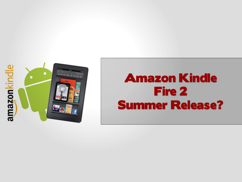 Amazon Kindle Fire 2 Summer Release