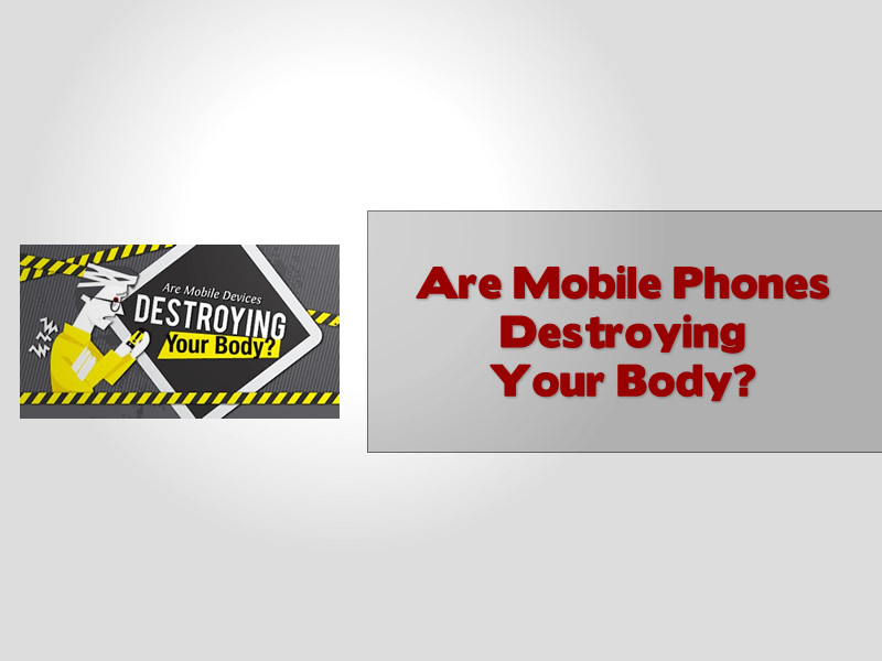 Are Mobile Phones Destroying Your Body