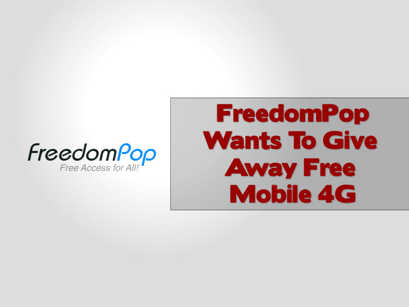 FreedomPop Wants To Give Away Free Mobile 4G