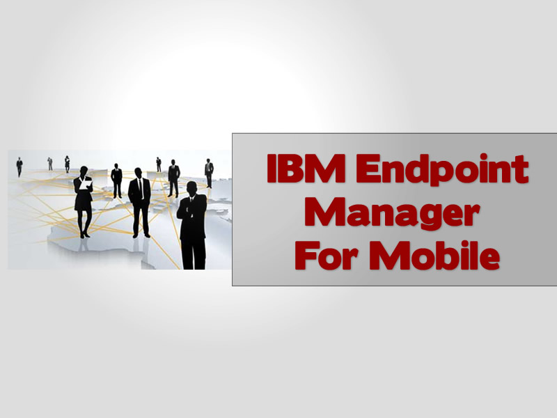 IBM Endpoint Manager For Mobile