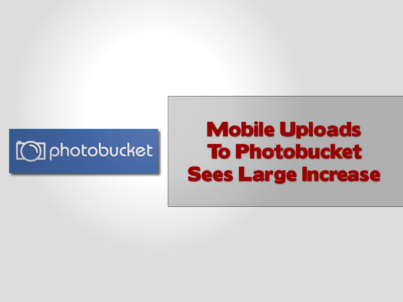 Mobile Uploads To Photobucket Sees Large Increase