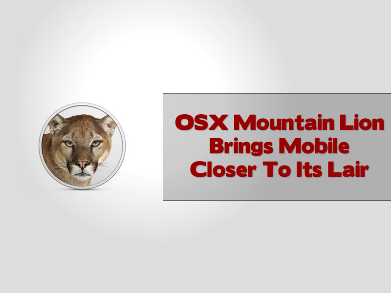 OSX Mountain Lion Brings Mobile Closer To Its Lair