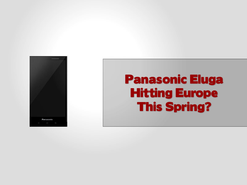 Panasonic Eluga Hitting Europe This Spring