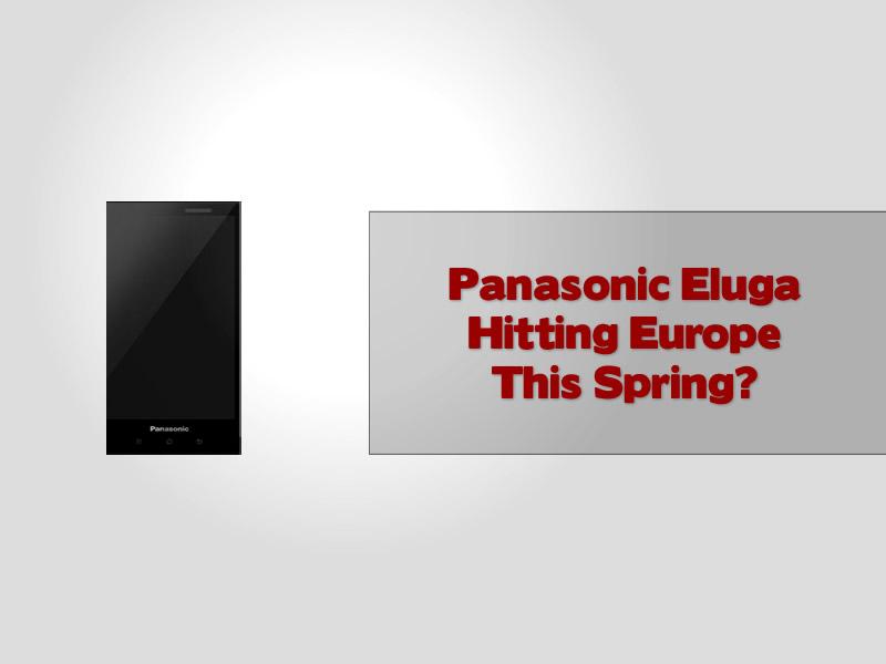Panasonic Eluga Hitting Europe This Spring