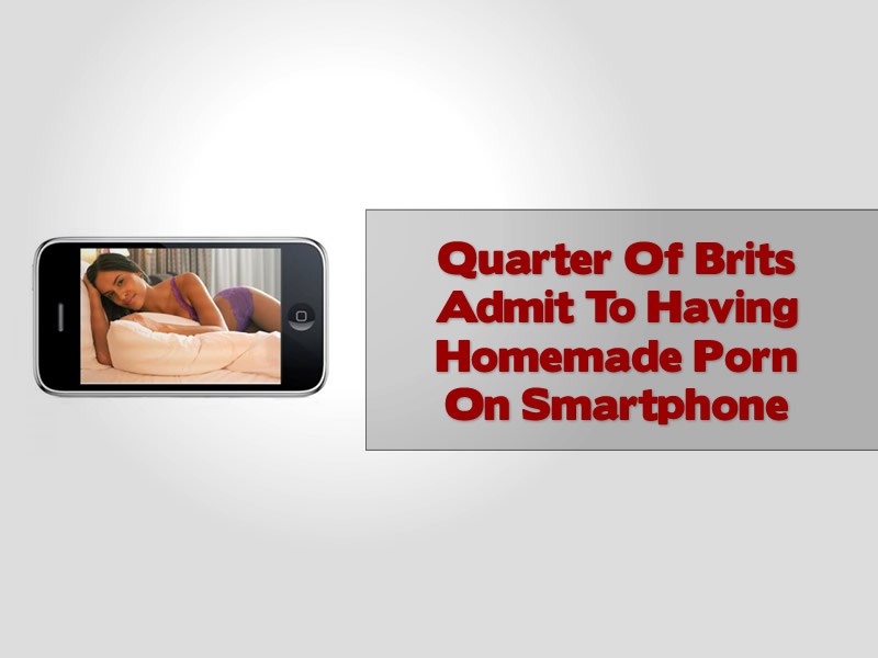 Quarter Of Brits Admit To Having Homemade Porn On Smartphone