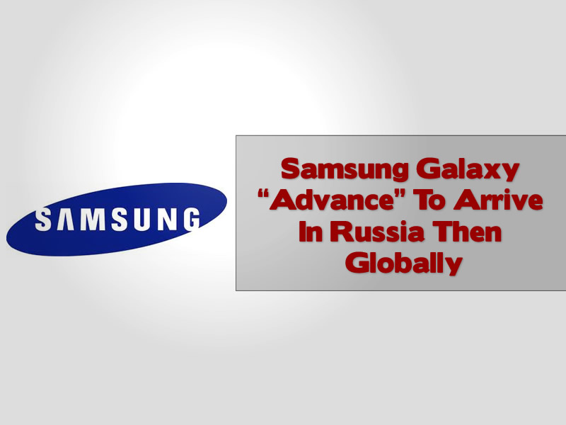 "Samsung Galaxy ""Advance"" To Arrive In Russia Then Globally"
