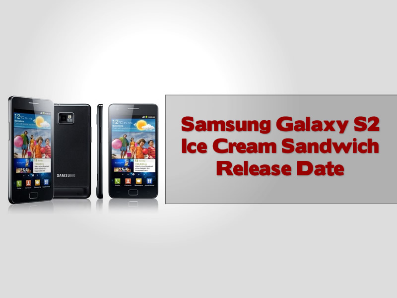 Samsung Galaxy S2 Ice Cream Sandwich Release Date