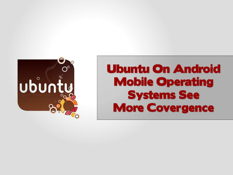 Ubuntu On Android Mobile Operating Systems See More Covergence