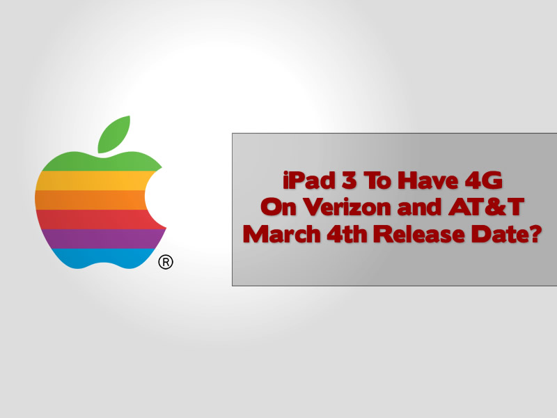 iPad 3 To Have 4G On Verizon and AT&T March 4th Release Date