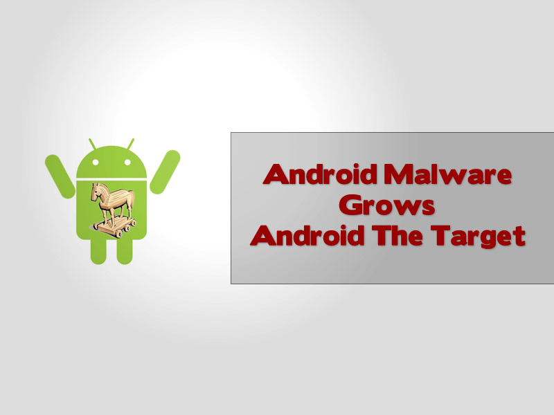 Android Malware Grows Android The Target