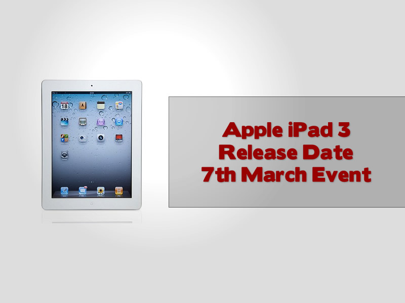 Apple iPad 3 Release Date 7th March Event