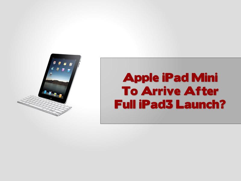 Apple iPad Mini To Arrive After Full iPad 3 Launch