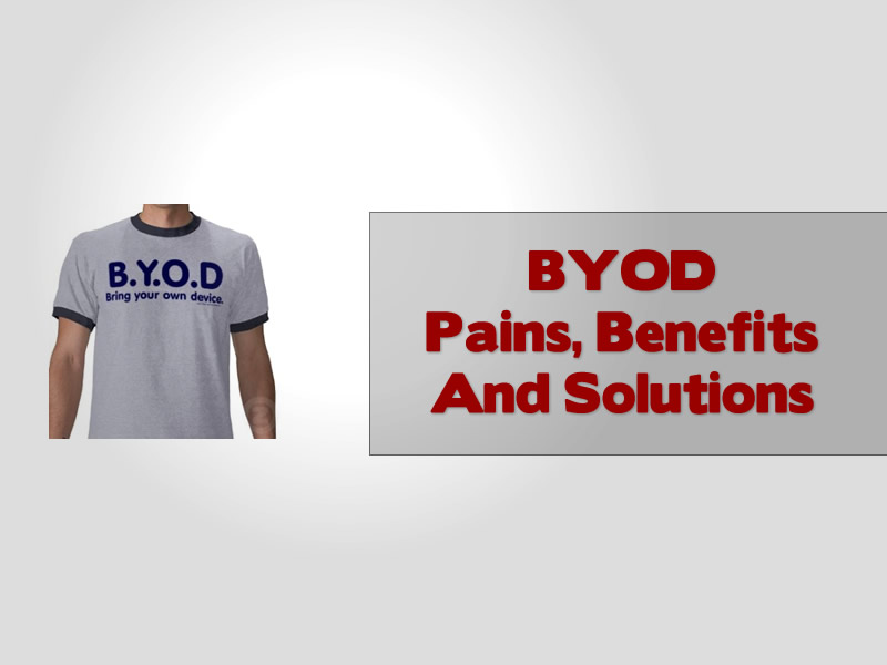 BYOD Pains, Benefits And Solutions