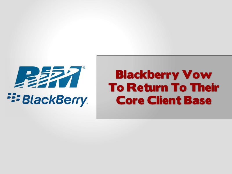 Blackberry Vow To Return To Their Core Client Base