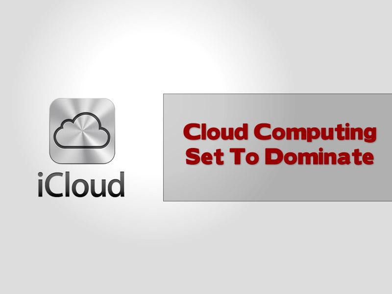 Cloud Computing Set To Dominate