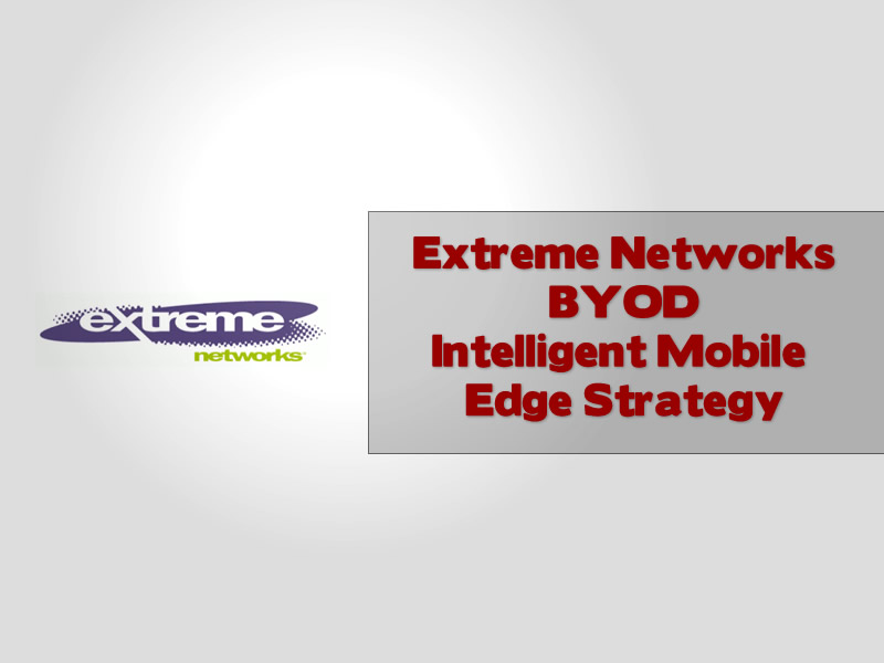 Extreme Networks BYOD Intelligent Mobile Edge Strategy