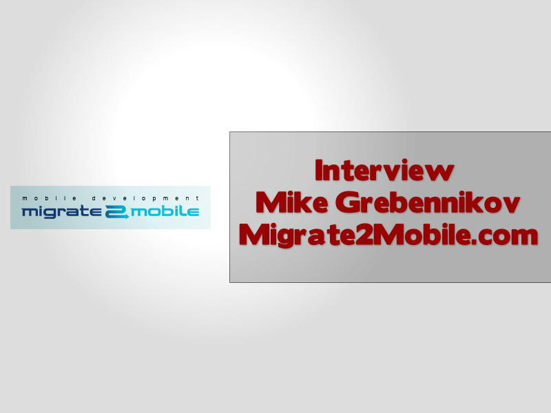 Mobile Marketing Interview Mike Grebennikov Migrate2Mobile.com