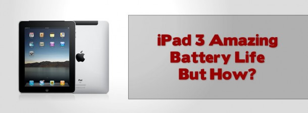 iPad 3 Amazing Battery Life But How