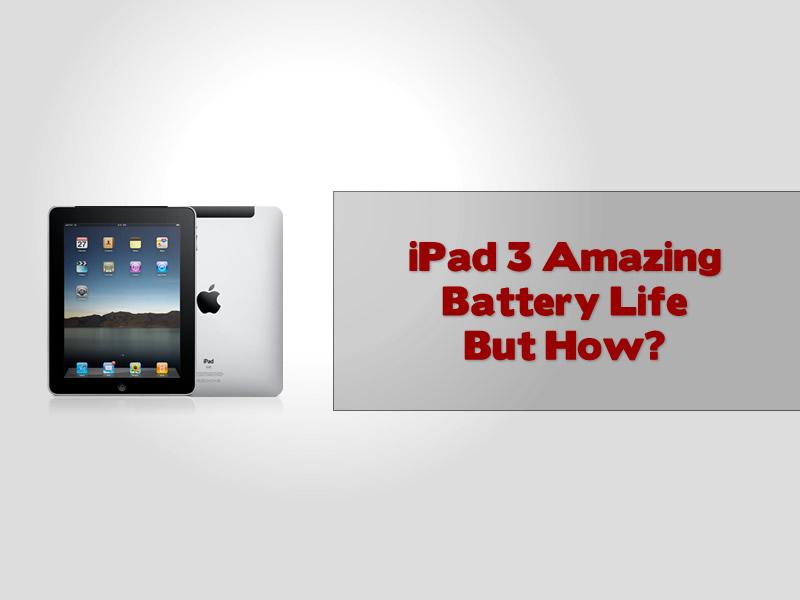 iPad 3 Amazing Battery Life But How