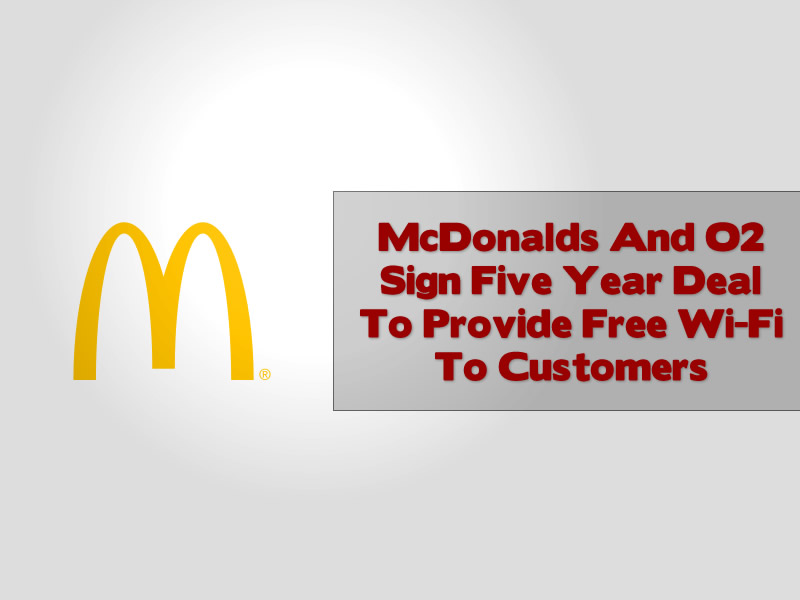 McDonalds And O2 Sign Five Year Deal To Provide Free Wi-Fi To Customers