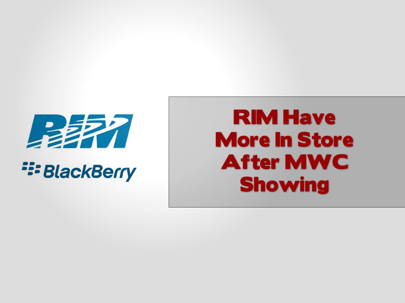 RIM Have More In Store After MWC Showing